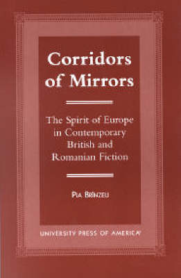 Corridors of Mirrors: The Spirit of Europe in Contemporary British and Romanian Fiction (Hardback)