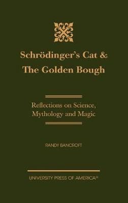Schroedinger's Cat & The Golden Bough: Reflections on Science, Mythology and Magic (Hardback)