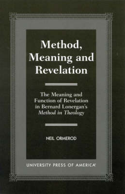 Method, Meaning and Revelation: The Meaning and Function of Revelation in Bernard Lonergan's Method in Theology (Paperback)