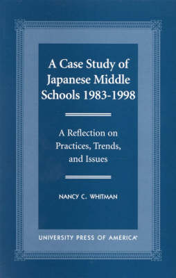A Case Study of Japanese Middle Schools, 1983-1998: A Reflection in Practices, Trends, and Issues (Paperback)