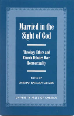 Married in the Sight of God: Theology, Ethics, and Church Debates over Homosexuality (Hardback)