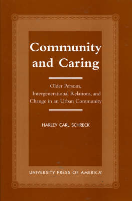 Community and Caring: Older Persons, Intergenerational Relations, and Change in an Urban Community (Paperback)