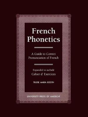 French Phonetics: A Guide to Correct Pronunciation of French and Cahier d'Exercises (Paperback)