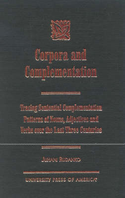 Corpora and Complementation: Tracing Sentential Complementation Patterns of Nouns, Adjectives, and Verbs Over the Last Three Centuries (Hardback)