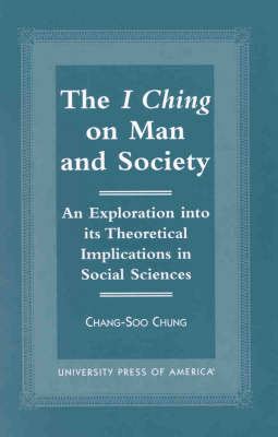 """The """"I Ching"""" on Man and Society: An Exploration into Its Theoretical Implications in Social Sciences (Hardback)"""