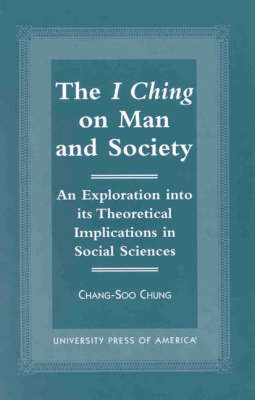 The I Ching on Man and Society: An Exploration into its Theoretical Implications in Social Sciences (Paperback)