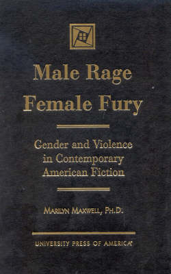 Male Rage Female Fury: Gender and Violence in Contemporary American Fiction (Hardback)