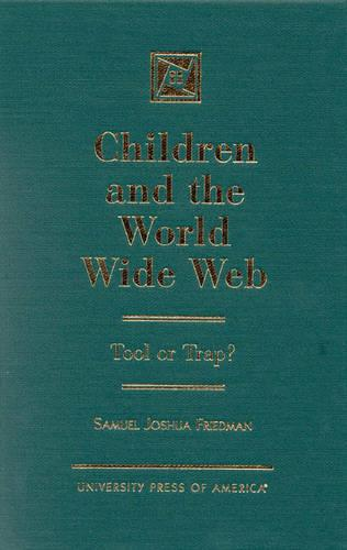 Children and the World Wide Web: Tool or Trap? (Hardback)