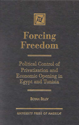 Forcing Freedom: Political Control of Privatization and Economic Opening in Egypt and Tunisia (Hardback)