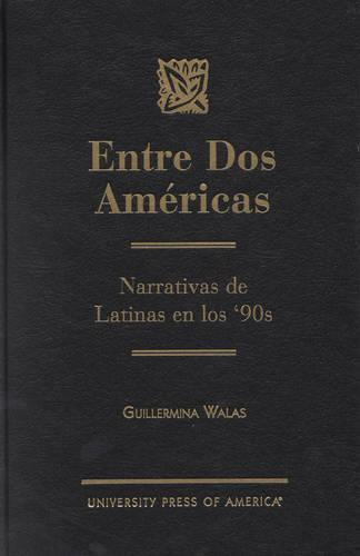 Entre dos AmZricas: Narrativas de Latinas en los '90s (Hardback)