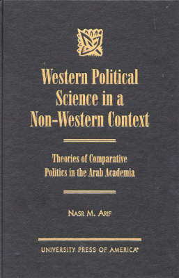 Western Political Science in a Non-Western Context: Theories of Comparative Politics in the Arab Academia (Hardback)