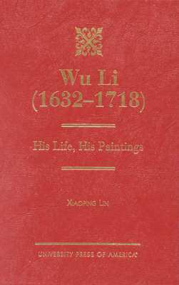Wu Li (1632-1718): His Life, His Paintings (Hardback)
