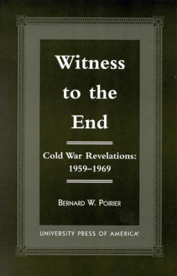 Witness to the End: Cold War Revelations 1959-1969 (Paperback)