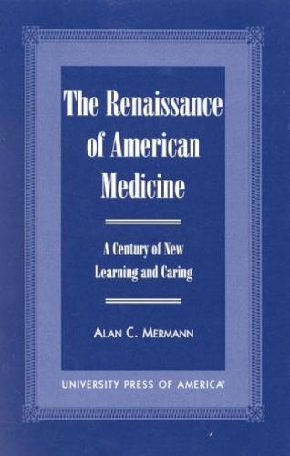 The Renaissance of American Medicine: A Century of New Learning and Caring (Paperback)