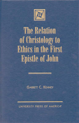 The Relation of Christology to Ethics in the First Epistle of John (Hardback)