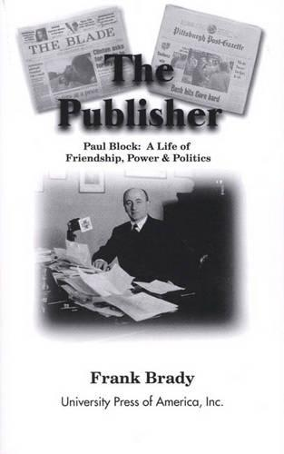 The Publisher: Paul Block: A Life of Friendship, Power and Politics (Paperback)