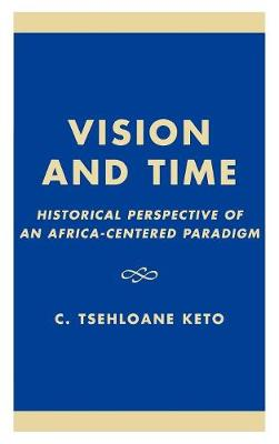 Vision and Time: Historical Perspective of an Africa-Centered Paradigm (Hardback)