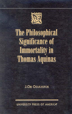 The Philosophical Significance of Immortality in Thomas Aquinas (Hardback)