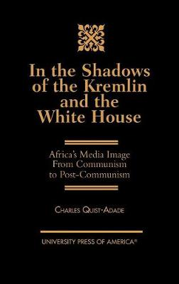 In the Shadows of the Kremlin and the White House: Africa's Media Image From Communism to Post-Communism (Hardback)