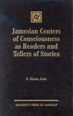 Jamesian Centers of Consciousness as Readers and Tellers of Stories (Hardback)