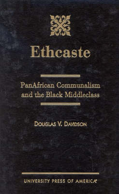 Ethcaste: PanAfrican Communalism and the Black Middleclass (Hardback)
