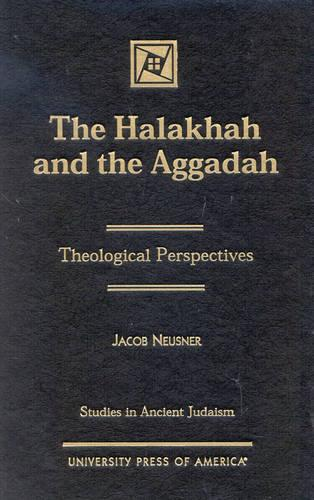 The Halakhah and the Aggadah: Theological Perspectives - Studies in Judaism (Hardback)