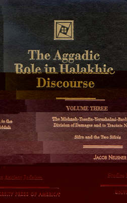 The Aggadic Role in Halakhic Discourses - Studies in Judaism (Hardback)