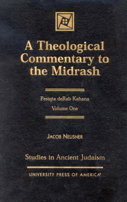 A Theological Commentary to the Midrash: Pesiqta deRab Kahana - Studies in Judaism Volume I (Hardback)