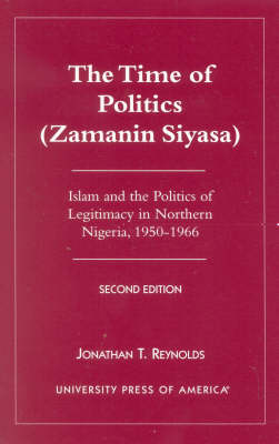 The Time of Politics (Zamanin Siyasa): Islam and the Politics of Legitimacy in Northern Nigeria (1950-1966) (Paperback)
