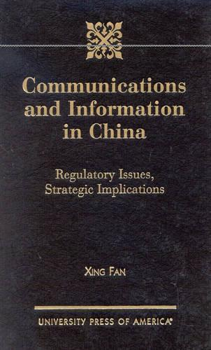 Communications and Information in China: Regulatory Issues, Strategic Implications (Hardback)