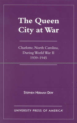 The Queen City at War: Charlotte, North Carolina During World War II, 1939-1945 (Paperback)