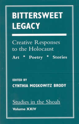 Bittersweet Legacy: Creative Responses to the Holocaust - Studies in the Shoah Series (Paperback)