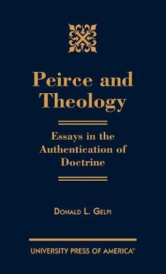Peirce and Theology: Essays in the Authentication of Doctrine (Hardback)