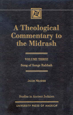 A Theological Commentary to the Midrash: Song of Songs Rabbah - Studies in Judaism Volume III (Hardback)