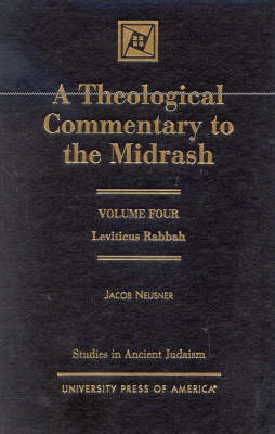A Theological Commentary to the Midrash: Leviticus Rabbah - Studies in Judaism Volume IV (Hardback)
