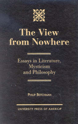 The View from Nowhere: Essays in Literature, Mysticism and Philosophy (Hardback)