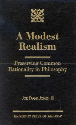 A Modest Realism: Preserving Common Rationality in Philosophy (Hardback)