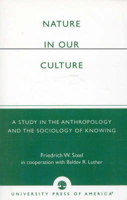 Nature in Our Culture: A Study in the Anthropology and the Sociology of Knowing (Paperback)