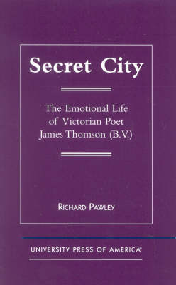Secret City: The Emotional Life of Victorian Poet James Thomson (B.V.) (Paperback)