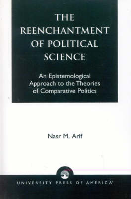 The Reenchantment of Political Science: An Epistemological Approach to the Theories of Comparative Politics (Paperback)