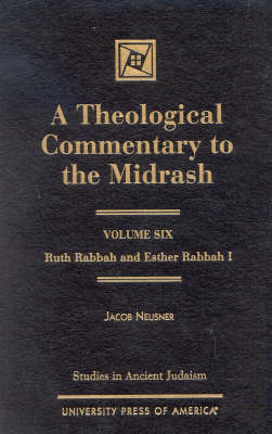 A Theological Commentary to the Midrash: Ruth Rabbah and Esther Rabbah I - Studies in Judaism Volume VI (Hardback)
