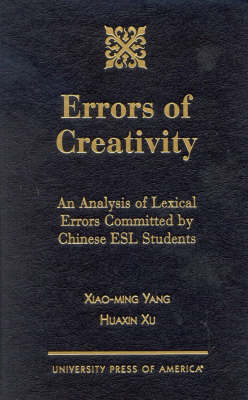 Errors of Creativity: An Analysis of Lexical Errors Committed by Chinese ESL Students (Hardback)