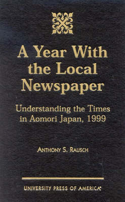 A Year With the Local Newspaper: Understanding the Times in Aomori Japan, 1999 (Hardback)