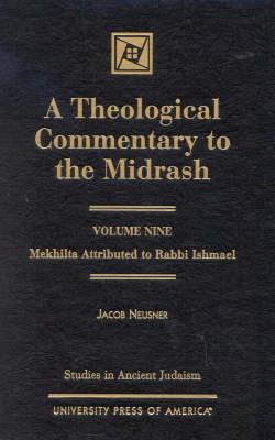 A Theological Commentary to the Midrash: Mekhilta Attributed to Rabbi Ishmael - Studies in Judaism Volume IX (Hardback)