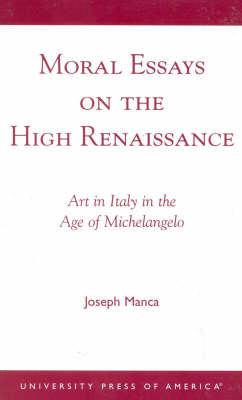 Moral Essays on the High Renaissance: Art in Italy in the Age of Michelangelo (Paperback)