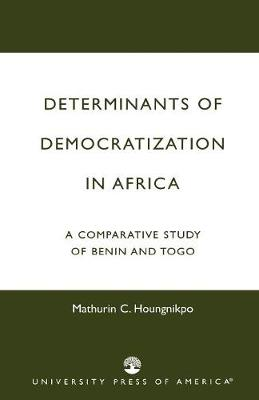 Determinants of Democratization in Africa: A Comparative Study of Benin and Togo (Paperback)