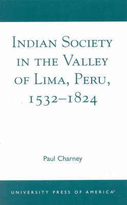 Indian Society in the Valley of Lima, Peru 1532-1824 (Paperback)