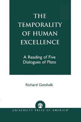 The Temporality of Human Excellence: A Reading of Five Dialogues of Plato (Paperback)