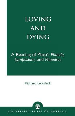 """Loving and Dying: A Reading of Plato's """"Phaedo, Symposium, and Phaedrus"""" (Paperback)"""