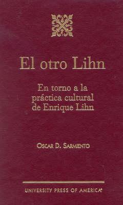 El Otro Lihn: En Torno a la Practica Cultural de Enrique Lihn (Hardback)